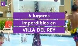 6 lugares imperdibles en Villa del Rey
